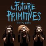 The Future Primitives - Into The Primitive