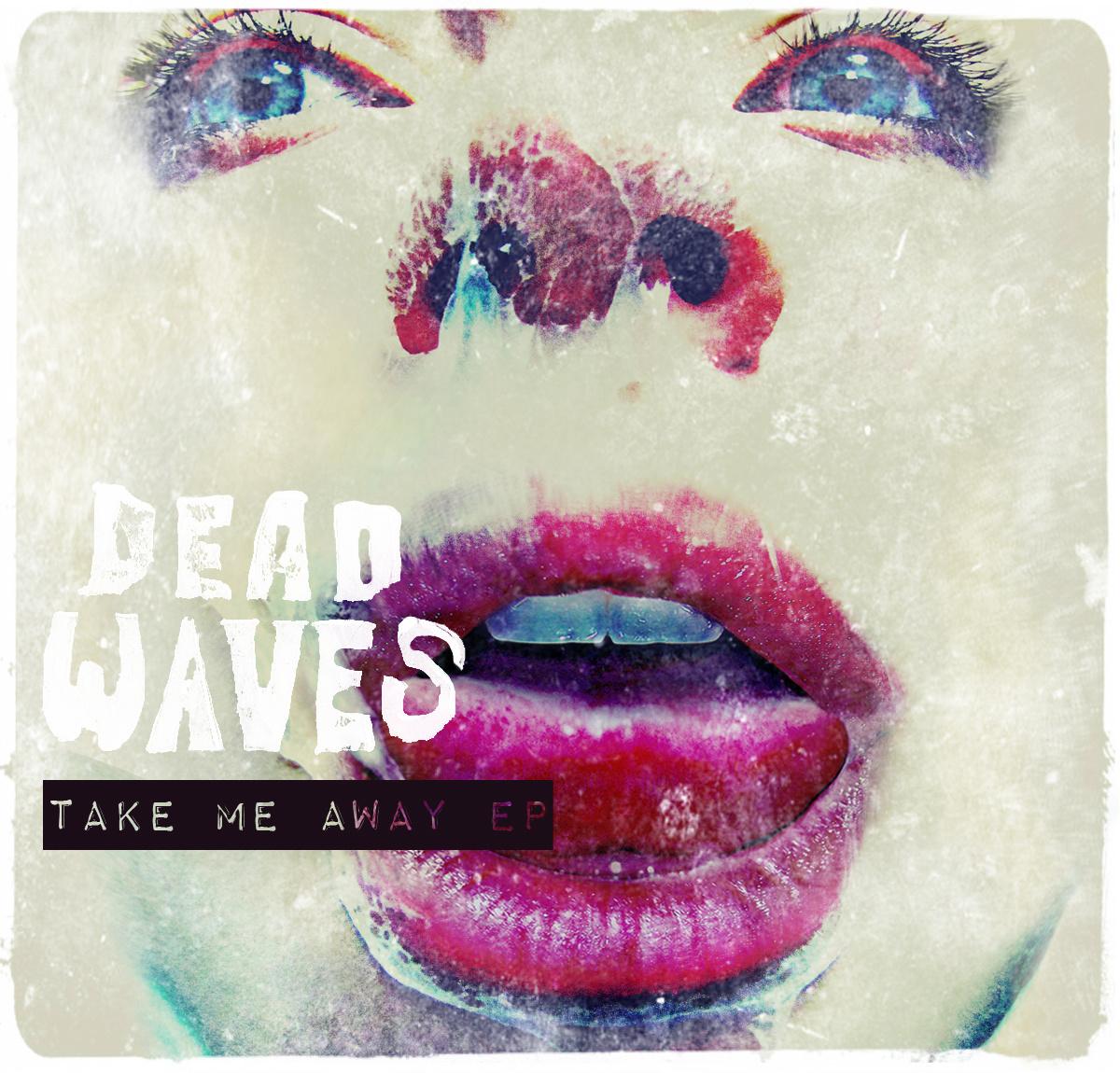 Dead Waves - Take Me Away EP