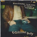 Gorgeous Bully - Nobody Hates You As Much As You Hate Yourself