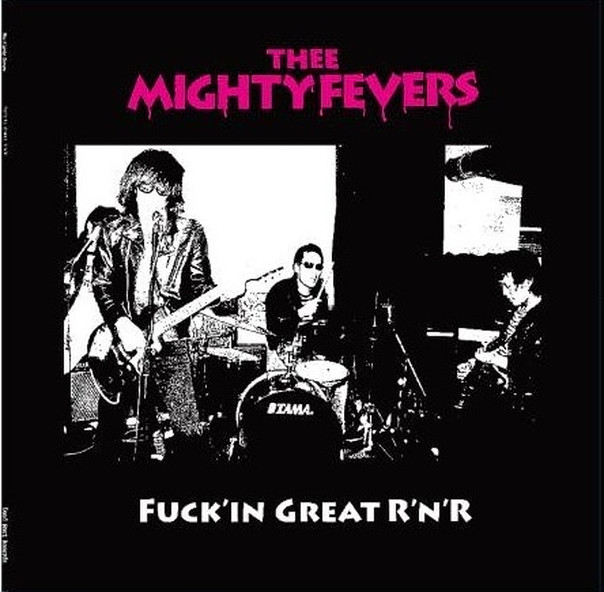Thee Mighty Fevers - Fuck'in Great R'n'R