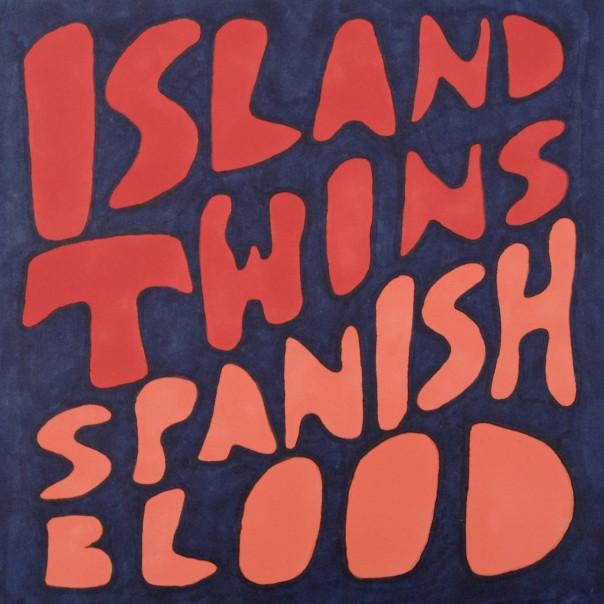 Island Twins - Spanish Blood
