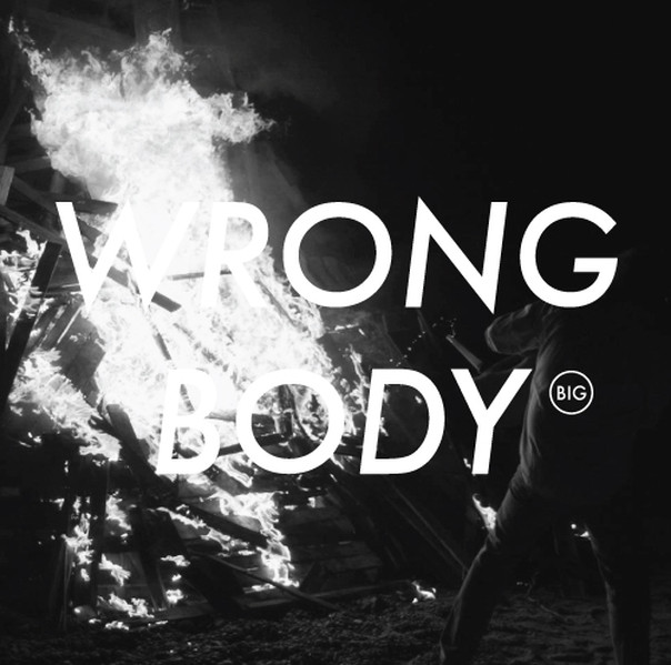 Wrong Body - BIG