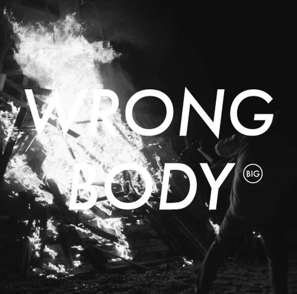 Wrong Body - BIG