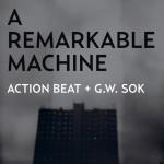 Action Beat + G.W. Sok - ARemarkable Machine