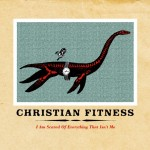 Christian Fitness - I Am Scared Of Everything That Isn't Me