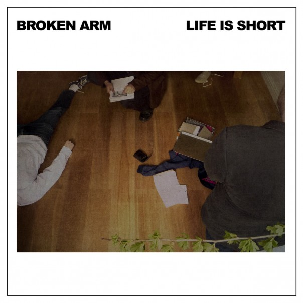 Broken Arm - Life Is Short