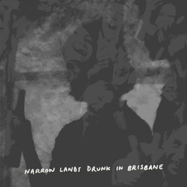 Narrow Lands - Popular Music That Will Live Forever / Drunk In Brisbane
