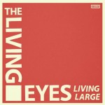 The Living Eyes - Living Large