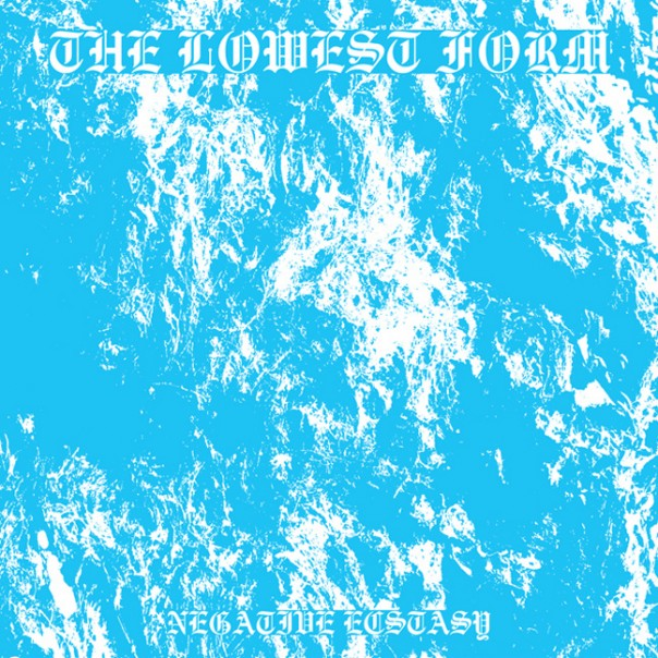 The Lowest Form - Negative Ecstasy