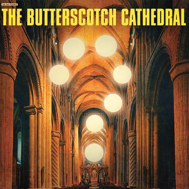 Butterscotch Cathedral - Butterscotch Cathedral
