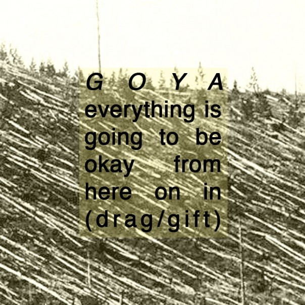 Goya - Everything Is Going To Be Okay From Here On In