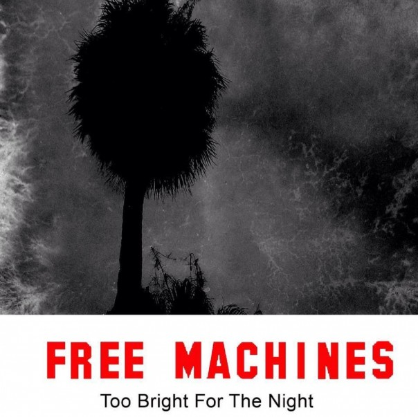 Free Machines - Too Bright For The Night
