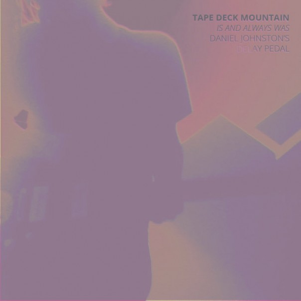 Tape Deck Mountain - Is And Always Was Daniel Johnston's Delay Pedal