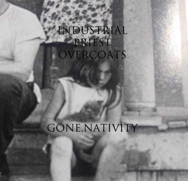 Industrial Priest Overcoats - Gone.Nativity