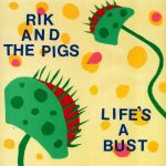 Rik And The Pigs - Life's A Bust 7""