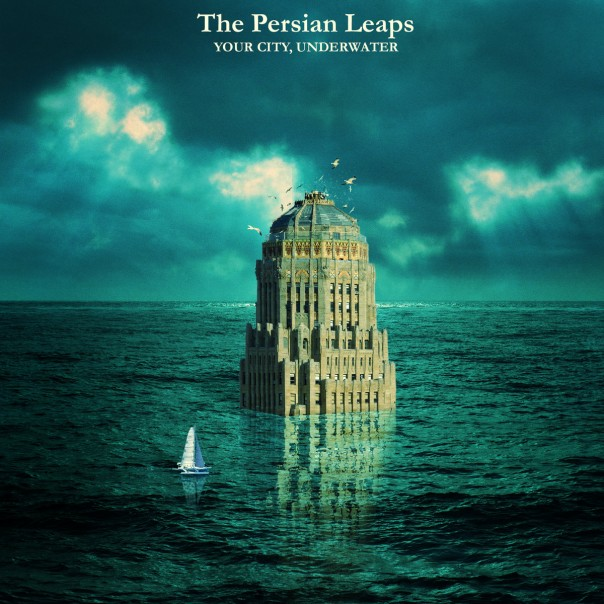 The Persian Leaps - Your City, Underwater