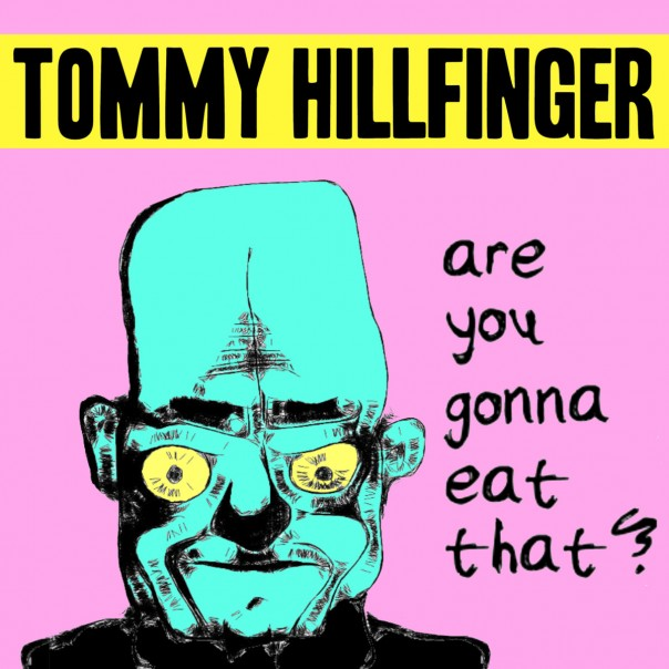 Tommy Hillfinger - Are You Gonna Eat That?