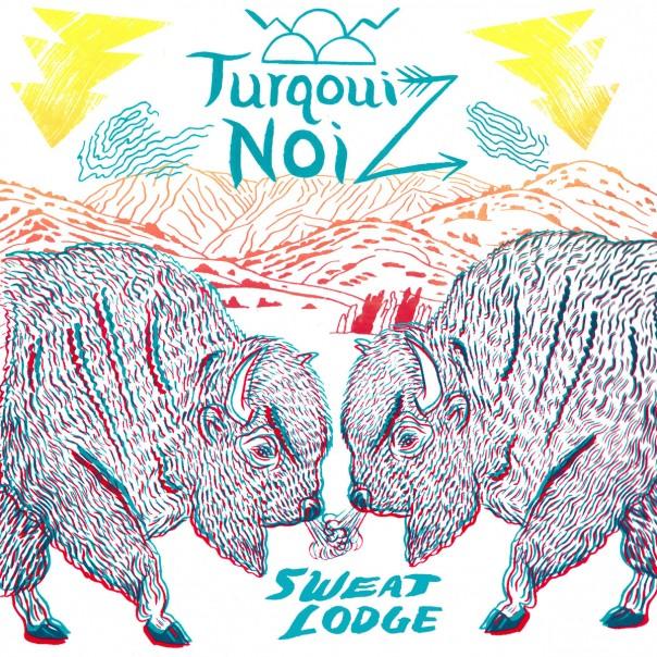 Turqouiz Noiz - Sweat Lodge