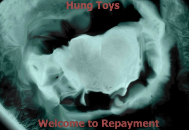 Hung Toys - Welcome To Repayment