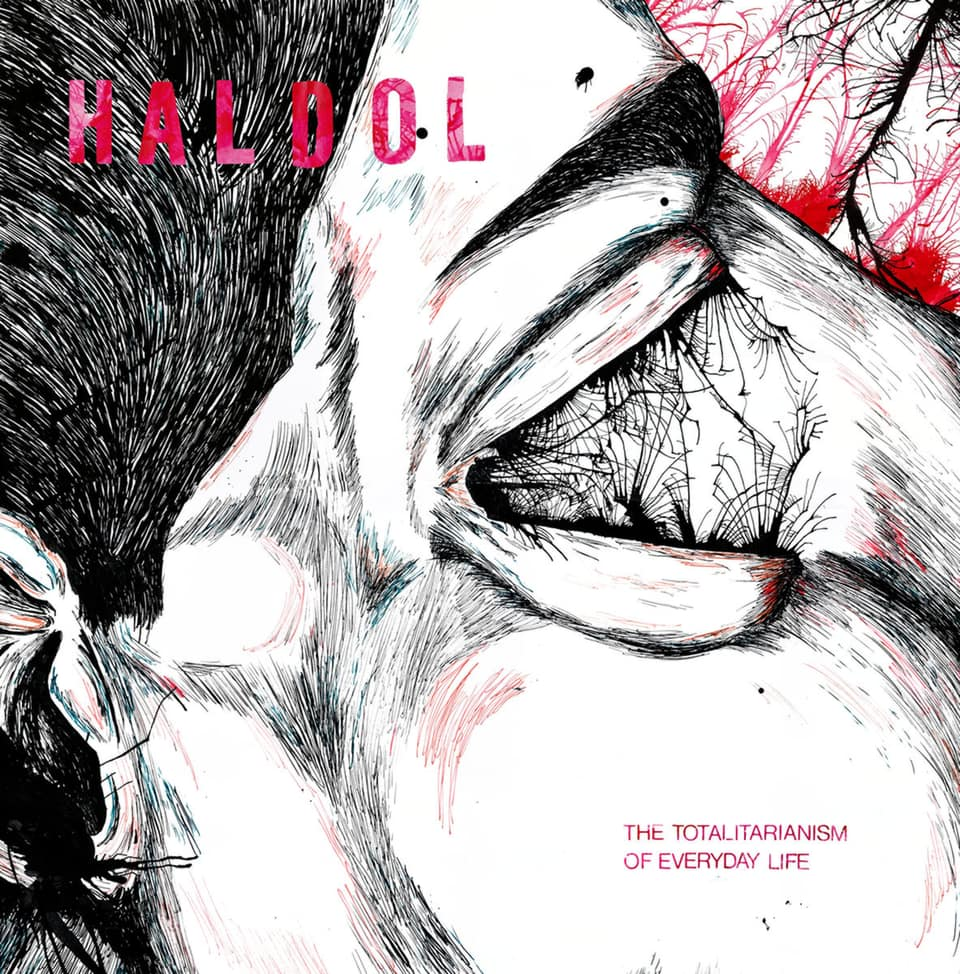 Haldol - The Totalitarianism of Everyday Life