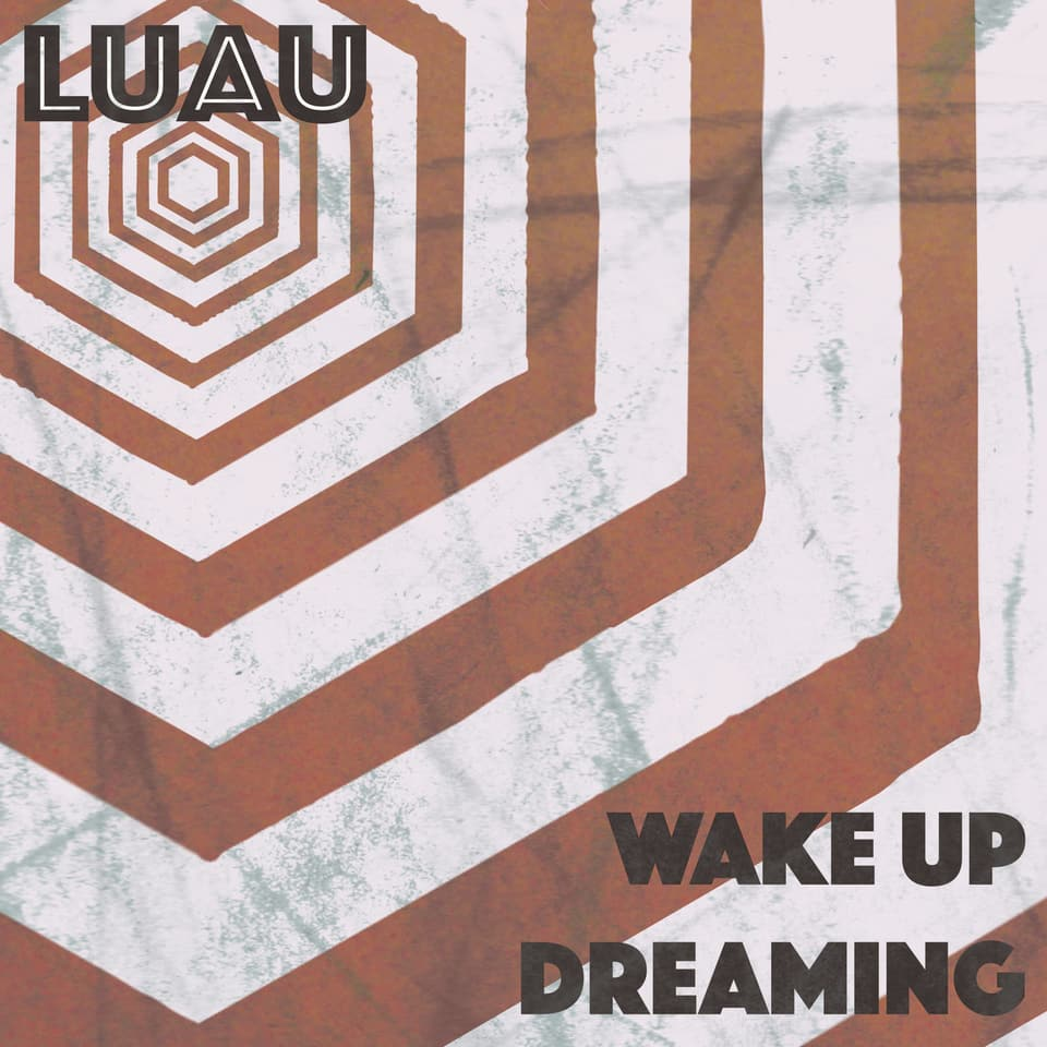LUAU - Wake Up Dreaming