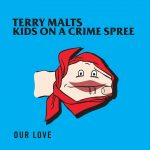 Terry Malts &Kids On ACrime Spree - Our Love