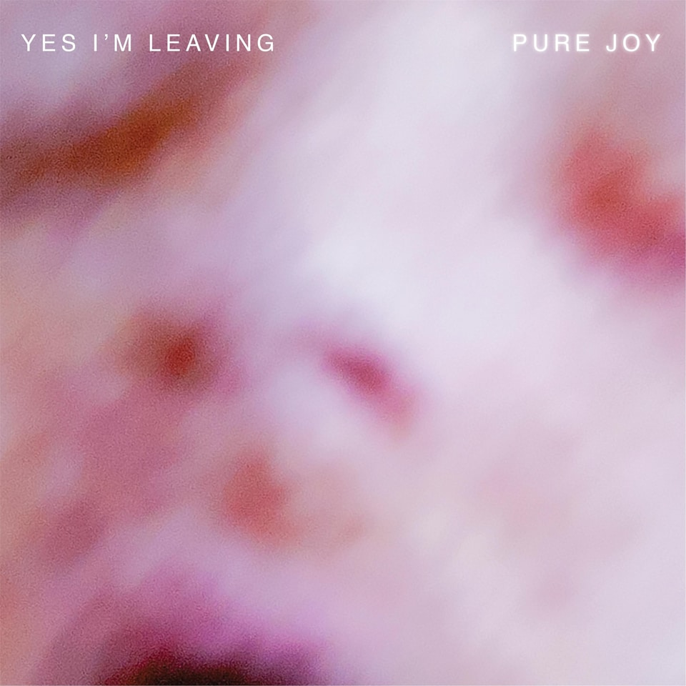 Yes I'm Leaving - Pure Joy