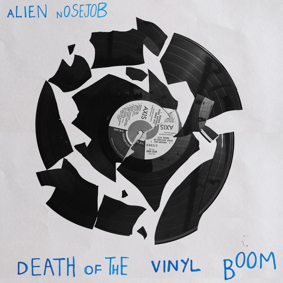 Alien Nosejob - Death Of The Vinyl Boom