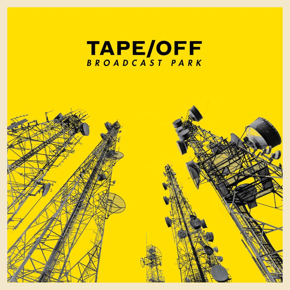 Tape/Off - Broadcast Park