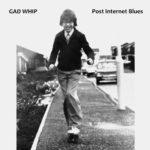 Gad Whip - Post Internet Blues