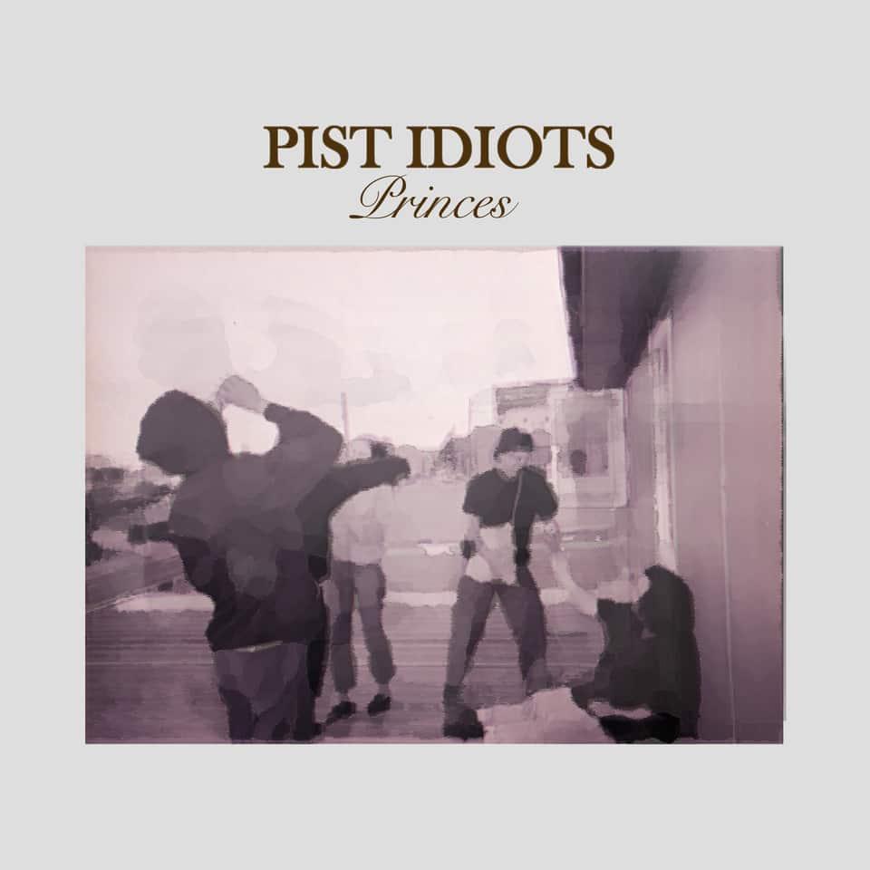 Pist Idiots - Princes