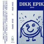 Dikk Epik - Demo 2018