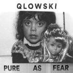 Qlowski - Pure As Fear