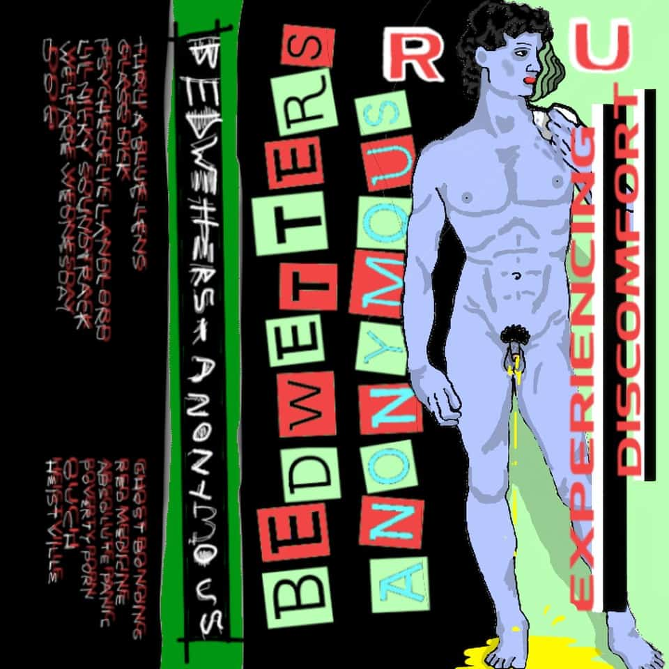 Bedwetters Anonymous - R.U. Experiencing Discomfort (?)