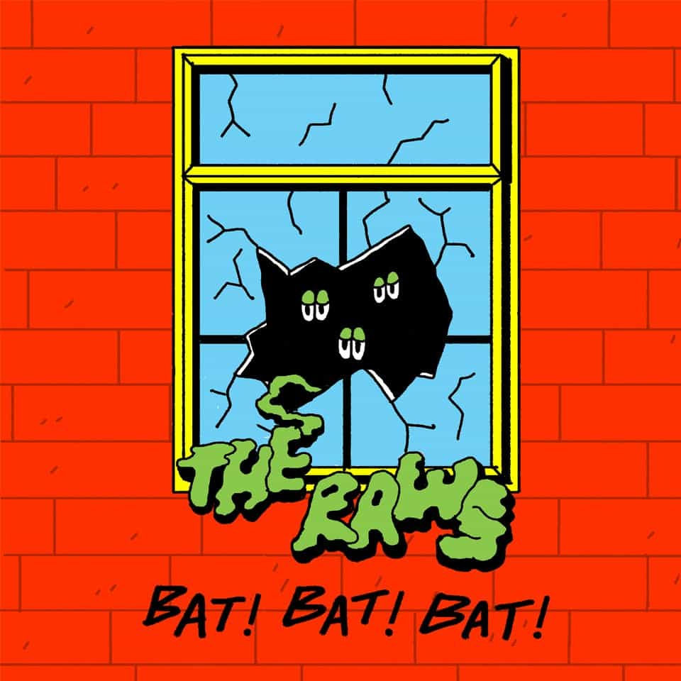 The Raws - Bat! Bat! Bat!