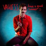 Vaguess - Have A Good Summer