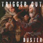 Trigger Cut - Buster