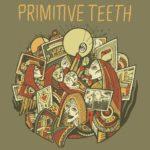 Primitive Teeth - Primitive Teeth