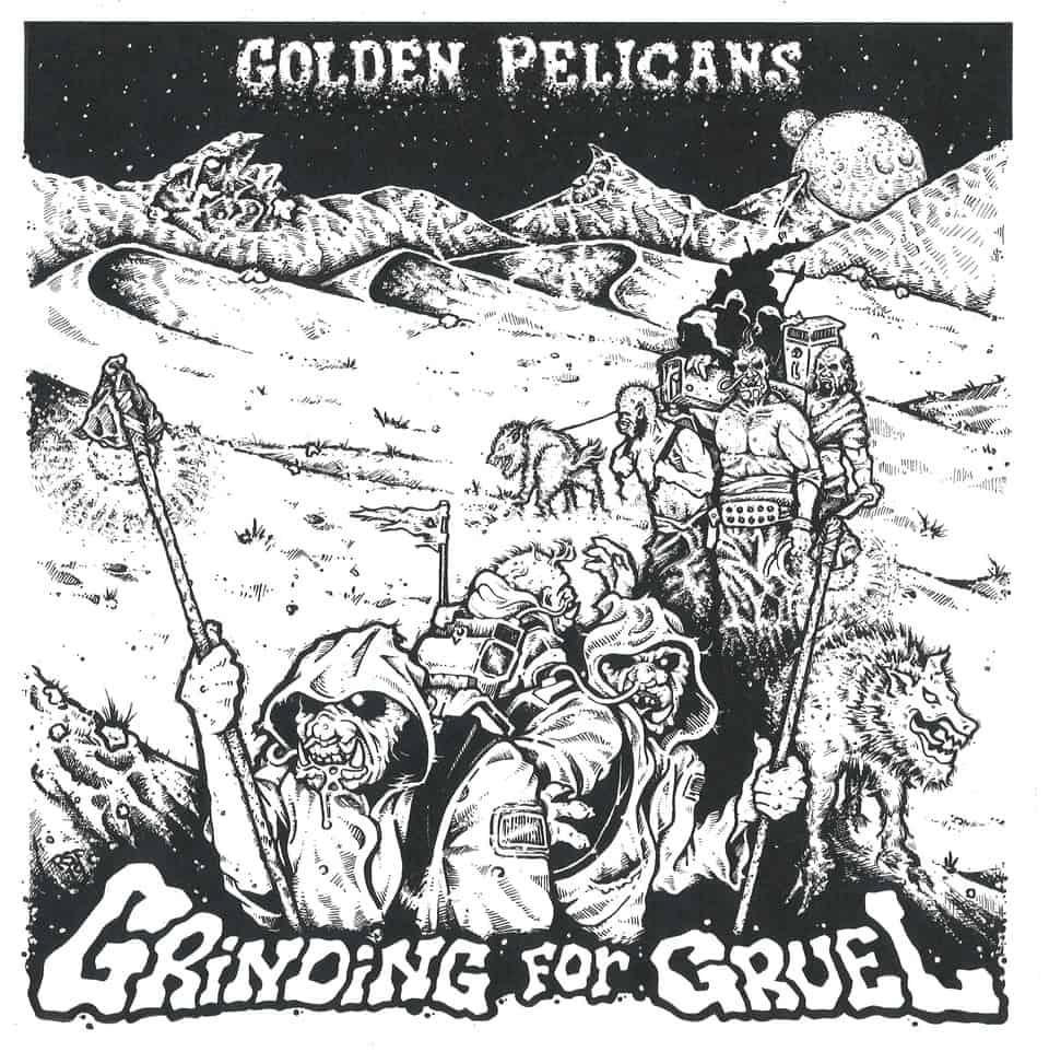 Golden Pelicans - Grinding For Gruel