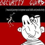 Security Guard - Five Musical Journeys To Improve Social Skills And Productivity