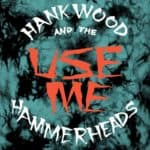 """Hank Wood and the Hammerheads - Use Me 7"""""""