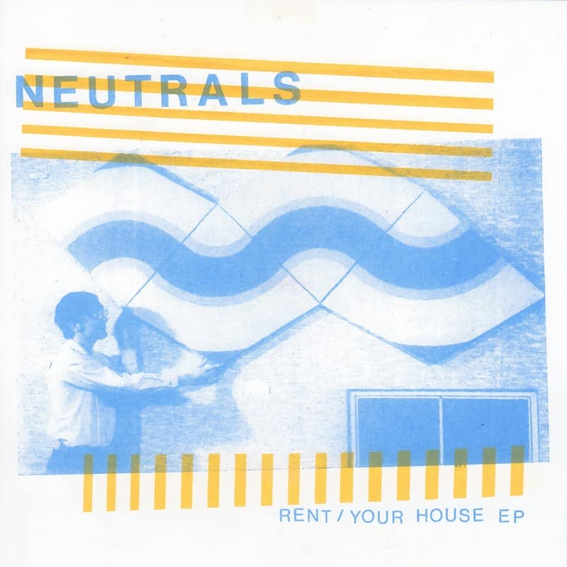 Neutrals - Rent / Your House EP