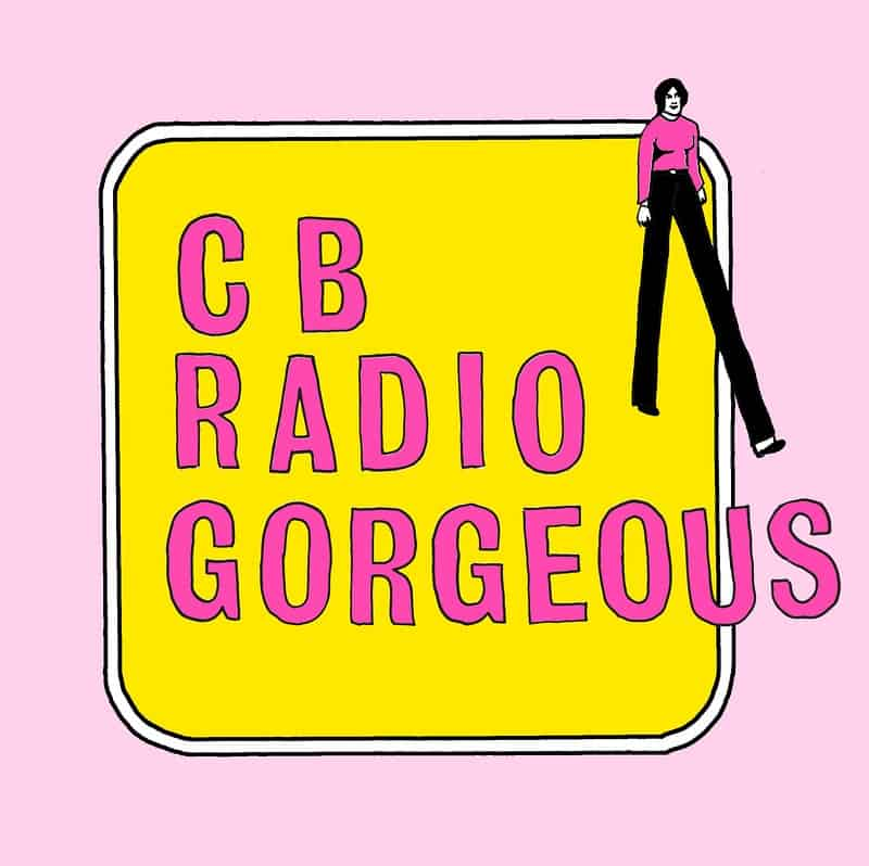 CB Radio Gorgeous - CB Radio Gorgeous 7""